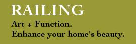 Railing. Art plus Function. Enhance you home's beauty